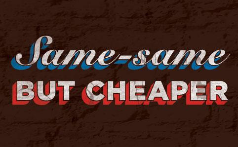 same-same-but-cheaper